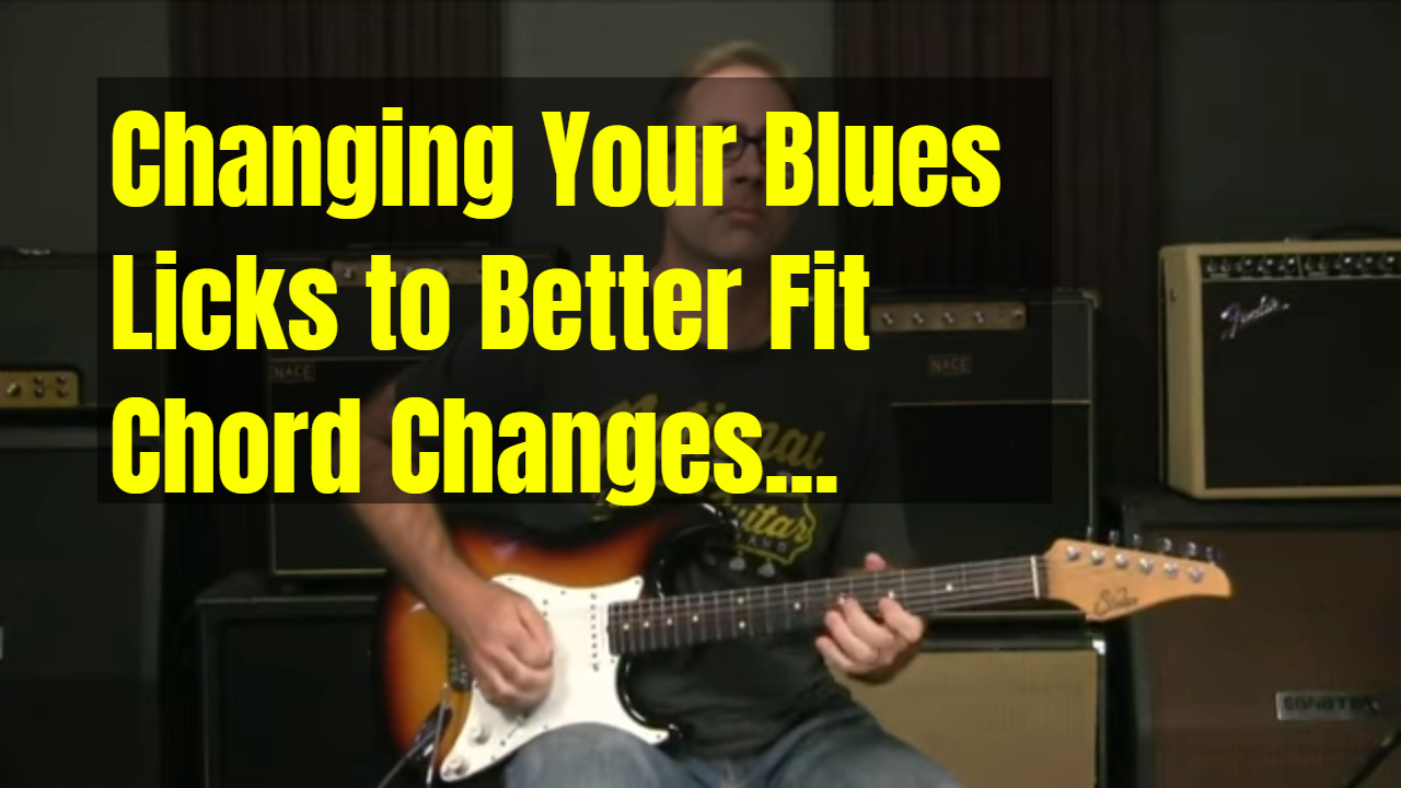 Changing Your Licks To Better Fit Chords