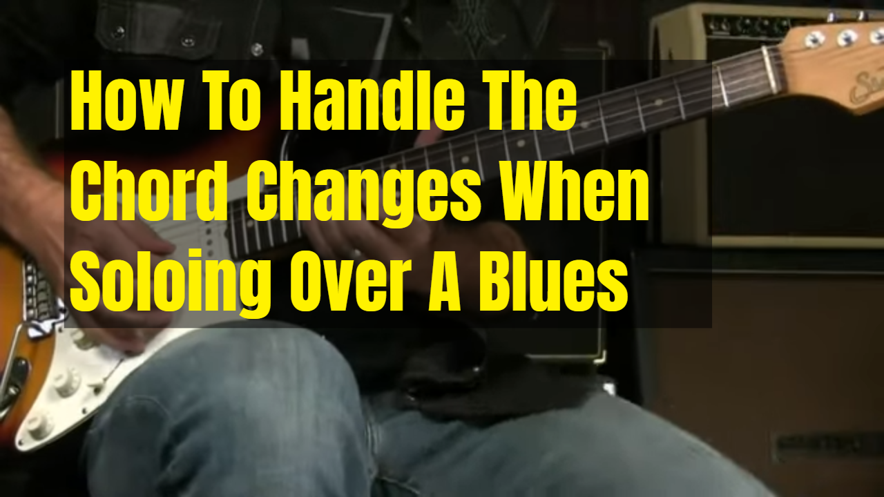 How To Handle Chord Changes In A Blues