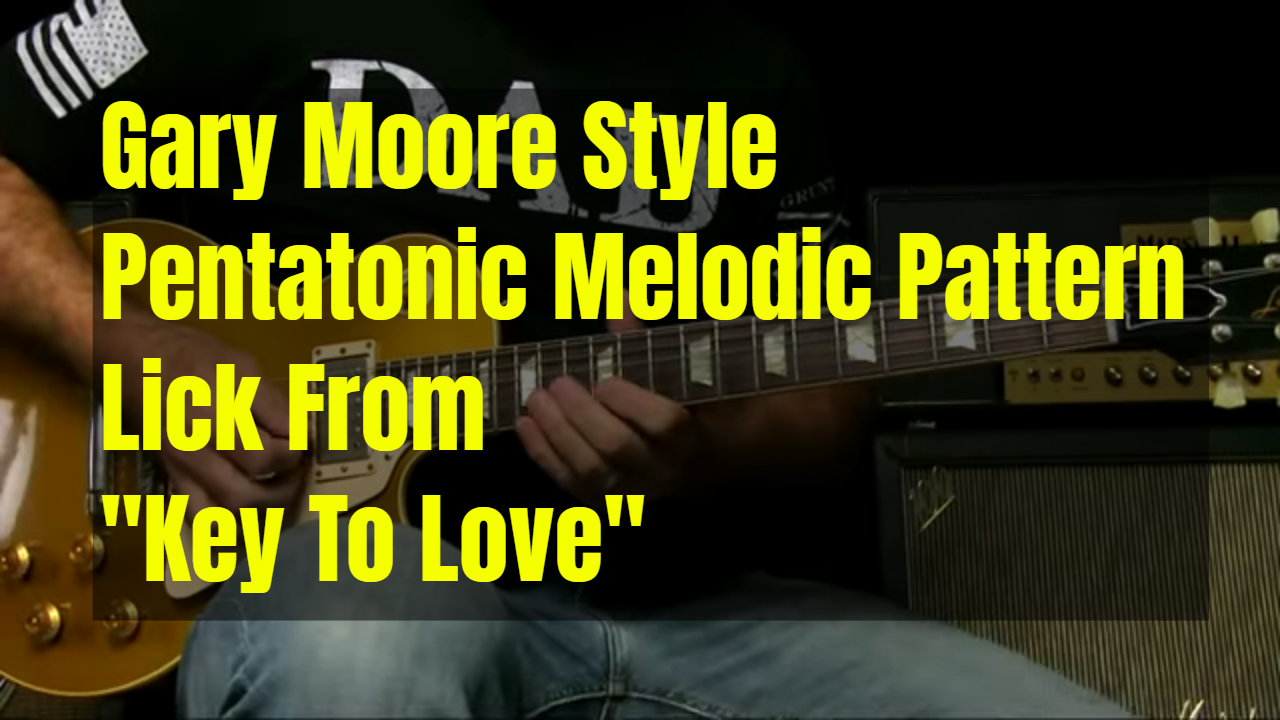 """Melodic Patterns – Gary Moore Lick From """"Key To Love"""""""