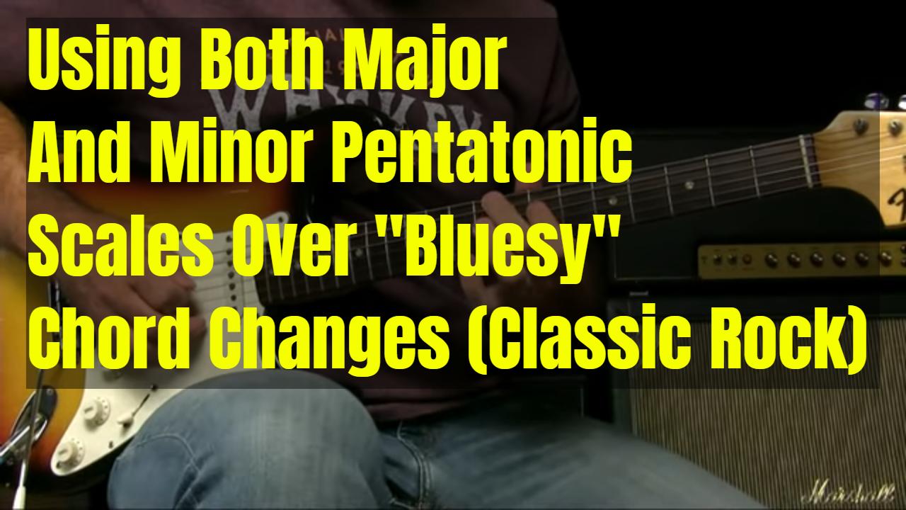 """Using Both Pentatonics Over """"Bluesy"""" Chord Changes"""